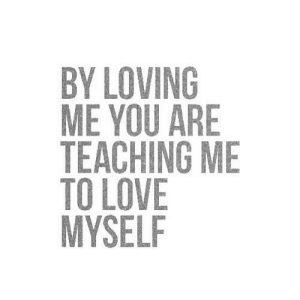 https://iglovequotes.net/: BY LOVING  ME YOU ARE  TEACHING ME  TO LOVE  MYSELF https://iglovequotes.net/