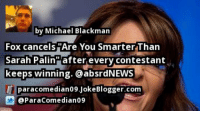 by @ParaComedian09 SarahPalin: by Michael Blackman  Fox cancels Are You Smarter Than  Sarah Palin after every contestant  keeps winning. a absrdNEWB  E para comedian09Joke Blogger.com  D @Para Comedian09 by @ParaComedian09 SarahPalin