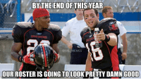 The Longest Yard!: BY THE END OF THIS YEAR  ONFL MEMES  OUR ROSTERIS GOING TOLOOKPRETTY DAMN GOOD The Longest Yard!