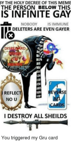 Karen threw the kids off a cliff: BY THE HOLY DECREE OF THIS MEME  THE PERSON BELOW THIS  IS INFINITE GAY  NOBODY  IS IMMUNE  DELETERS ARE EVEN GAYER  DISRECARD  REVERSE  ALL  CARDS  REFLECT  NO U  I DESTROY ALL SHEILDS  You triggered my Gru card Karen threw the kids off a cliff