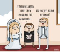 Memes, Power, and Wedding: BY THE POWER VESTED  IN ME, I NOW DID YOU JUST ASSUME  PRONOUNCE YOU  MY GENDER  MAN AND WIF  CO Q  irwinC wedding 2016