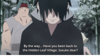 Sasuke misses home😢     ~ Veenia: By the way... Have you been back to  the Hidden Leaf Village, Sasuke dear? Sasuke misses home😢     ~ Veenia