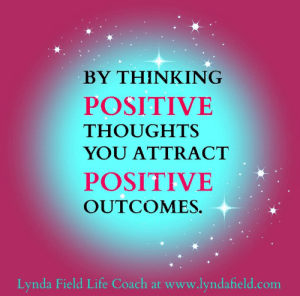 Life, Memes, and 🤖: BY THINKING  POSITIVE  THOUGHTS  YOU ATTRACT  POSITIVE  OUTCOMES.  Lynda Field Life Coach at www.lyndafield.com Lynda Field Life Coach