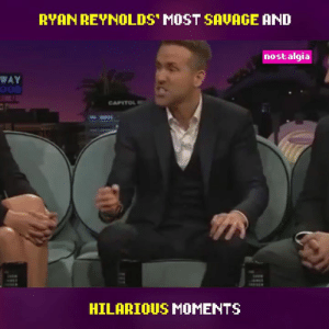 Dank, Nostalgia, and Ryan Reynolds: BYAN REYNLDS' MOST SAVACE AND  nostalgia  WAY  OOD  CAPITOL  HILARIOUS MOMENTS Is there anyone better than Ryan Reynolds?