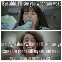 Heaven, Don, and Wake: Bye abbi, Ill see you when you wake  Up,  and if you don t wake up lll still see ya  cause I'm gonna kill myself and meet  vou in heaven or whatever