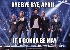 bye bye bye, april... it's gonna be may | Make a Meme: BYE BYE BYE, APRIL  ITSGONNA BE MAY bye bye bye, april... it's gonna be may | Make a Meme