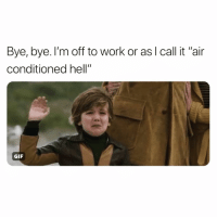 "Funny, Gif, and Zero: Bye, bye. I'm off to work or as I call it ""air  conditioned hell""  GIF This is too real @zero_fucksgirl 😩😅"