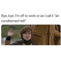"""Memes, Work, and Help: Bye, bye. I'm off to work or asl call it """"air  conditioned hell"""" Help. goodgirlwithbadthoughts 💅🏼"""