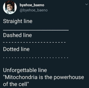"""Memes, Mitochondria, and Mitochondria Is the Powerhouse of the Cell: byehoe_baeno  @byehoe_baeno  Straight line  Dashed line  Dotted line  Unforgettable line  """"Mitochondria is the powerhouse  of the cell"""""""