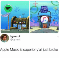 Apple, Friends, and Memes: byron a  @byrunt  Apple Music is superior y'all just broke Apple Music or Spotify? DM this to 15 friends for a shoutout!😂