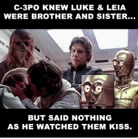 Dirty little.....: C-3PO KNEW LUKE & LEIA  WERE BROTHER AND SISTER...  BUT SAID NOTHING  AS HE WATCHED THEM KISS. Dirty little.....