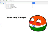 C A www.google.co.in/search  Google  Why Indian arel  why indian are intelligent  why indian are so smart  why indian are so beautiful  why indian are not good in sports  Press Enter to search.  Hehe.. Stop it Google. Google senpai..Noticed me..  :3  --Tenaliraman@