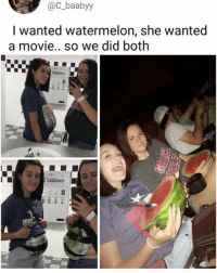 Memes, Movie, and 🤖: @C baabyy  I wanted watermelon, she wanted  a movie.. so we did both