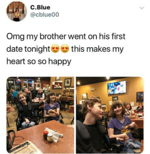 so so: C.Blue  @cblue00  Omg my brother went on his first  date tonight  this makes my  heart so so happy