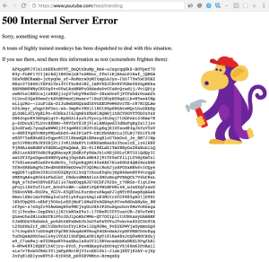 YouTube's Highly Trained Monkey: C D https://www.youtube.com/feed/trending  500 Internal Server Error  Sorry, something went wrong  A team of highly trained monkeys has been dispatched to deal with this situation  If you see them, send them this information as text (screenshots frighten them)  APkpqMV1VIelzbEEkcRV9T HeQthBuMp Km4-oJaqrqqBkZ-BOVpef7D  W3y-fLRF17CIjAIXdjIBOCmjzX7n4KHur ffwIlKjAksLPlEaf jQRGA  DZs9dBCKamb-jchygOe zf-RnMzrsDyMItmpLkJyz-Ihh77Yw5xCSOX2  MXat075B4HlYHFdiTei4VITko8d1M2 Im8V4EJCRVRYVGBeYXZkpMS6a  XHPNBMOWNyCKOUg0tv0OwLRzNKWFnOXdedoDvCCsNrQredij-VviQPiy  owROtelBKDrajlxKXHjloyU7whyVRsUbO-3HzaOcsTjPfPxDdrOoam2h  wilgJRo--IzuF1dx-DI3uHwbSGQzxd5ZVnXXUPwW6GvrTE-r87NIQLAw  h04Jmyr_zDqptBfUei-xk-3mpKv38Hjl1HG1S6p6RGAtwNQrLhuGXbEp  gL0d6L3CLVpXL9n-H3HksJI6Jqm6hZNx81XQBHjihsCVSGVYTOb0zYsz  OH62npcK93HOaA1atY-RpSG2i4vz5JTvoivJ6LDgi71DGPnbi23Kme7K  p-ZDDcuXlTLUvrXERMr-PHVfsTZlKi91slANGqwd33dHSFgRg2x1Iizv  Q30SFadL7yogSaRWWGj3Y3qeWZUlRUftSLpEqjKISYsod83qJkfzVYxV  u-HB92YqDOvMZyFMLwkbZO-A43PisF9-CBIDbZAXrLujfLBj7ZkiY5JB  eH0P75xRNkdS2cYgpc8UIY1RkwdONiRNxcqHlnU7bbOn4 Je BM7JlWp  dR2izcXZHTZdNJ8gQKAcayKjEdKrFy8dxJblcXEjDDLrCKTIO1QdQy3I  Y7h8ieeuwK2aSPv40MoYu 7o5poKgpWI40sXXS7Hie6HhZ 40M2XszXHD  YfRvSRHbRqPbINvdN4H8NVmOOvw2V3Q0MolRcHJjzBPOZxNNk6t5UQy4  wqQD67igEOe35XiCnUO2QXyrkl5cQ7rXuuX5qGujHpB4AwnM094tcgpE  NqA s7hfw45BVoSPLS1io7AxXOqqXJS7CDFJ92Zo r7NRGn-T1gt24w  pFcylIZkTufILzV AUnD5zBM--uEmYlPQ6VWLMFDWi48 wJSEZQfzxwU  fSXvoVNH-ShUPs_YGIV-65Q83nLYurdoruPAqaPJlgNTrHfawpKgAGek  NmsrlHXclmz9ZMxq2uCuPZ1yk9uyckAqluK3MUIrZfCFR85pA01 1D9BI  1KkYOpQVO-nKbFj504nLcEDjMoF14WaZPnhGB4qtPCvs8dOoANyAn_8M  cf9pc-z7cGgfr90AwbmgH0e9MCikgGLUXOJP2DuSqoohnv0MoVcKSaqx  0Ijl9cuBo-2xpShbljlRItbKOxZ9zI-170Xe8U30Y5uatUR-JXOzTeWj  CJxNOOnVSebdnh pc6dthBPsNwDJh3sU5aFxTOYuJTobrhs 6D2COnYCA  t20bZNx2rf dNItUEe9cUofYylRYwllGq9GNe_9vE2EPWVjsGymmnGpD  t7t3opZh57zD04qMIFgC8E3dzqdcWTRuqY4GXvdsAJrpSFPMXChOcSgg  w9 C7om9wj-mT2DWxeKVPaxNAuIsSo0Y310RVacxdebKxNKEL9PafkR1  6-MVw68918QXFlh4Cjro-ZYo5_FuvMdAxg4uZDU4qIVZj66m62PUAxil  sia7v7KobOfWdr3VlimPpZMrtwiV3roXH1Ghl-JlabiEET 182AY-ciEv  2nYg81dEIyzwEVts-Xj04hK pS0GXVWMnn-BrmqxEg YouTube's Highly Trained Monkey