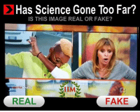 C Has Science Gone Too Far?  IS THIS IMAGE REAL OR FAKE?  IIMA  REAL  FAKE AWSOME -REBUS