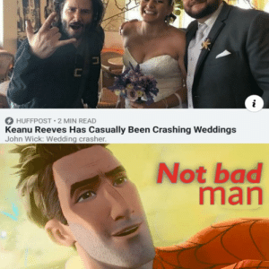 We see this as an absolute joy: C  i  HUFFPOST 2 MIN READ  Keanu Reeves Has Casually Been Crashing Weddings  John Wick: Wedding crasher.  Not bad  man  HOP RENTAL We see this as an absolute joy
