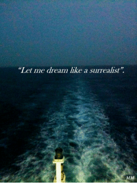 """Dream, Like, and Let Me: (C  """"Let me dream like a surrealist"""""""