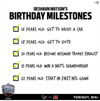 See you tonight, @deshaunwatson. ✅ #Texans #HOUvsCIN #TNF https://t.co/zwNsZTWd3W: C@  NFL  DESHAUN WATSON'S  BIRTHDAY MILESTONES  16 YEARS oLD: 4ETTO DRIVE A CAR  ロ13 YEARS OLD : 4ETTO VOTE  □ 20 YEARS OLD: BE(OME HEISMAN TROPHY FiNALIST  □ 21 YEARS OLD: WIN A NATL CHAMPIONSHIP  22 YEARS OLD START IN FIRST NRGAME  HURSDA  NIGHT  OOTBAL  TONIGHT, 8PMET  BUD LIGHT See you tonight, @deshaunwatson. ✅ #Texans #HOUvsCIN #TNF https://t.co/zwNsZTWd3W