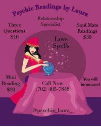 Destiny, Facetime, and Love: c Readings by Laur  Psychic Readin  Relationship  Specialist  Three  Questions  S10  Soul Mate  Readings  $30  Love  Spells  太渚  Mini  You will  be amazed  Reading  $20  Call Now  (702) 405-7848  @psychic laura_ Greetings, I am Psychic Laura! ⁣⁣ @psychic_laura_ I am a well known and highly respected psychic specializing in love and relationships. I will provide you with accurate insight and lead you to finding true love. ❤️⁣⁣ ⁣⁣ Through my heightened senses, I will guide you spiritually out of the path of uncertainty and help you get back to your destiny. 💫⁣⁣ ⁣⁣ Call me today at: (702) 405-7848 to schedule a reading. ☎️⁣⁣ ⁣⁣ My services are available by Phone, FaceTime and WhatsApp⁣⁣ ⁣⁣ Ask about my other Service's ⬇️⬇️⁣⁣⁣⁣ Love Spells, Chakra Balancing, Crystal Healing, Spiritual Cleansing