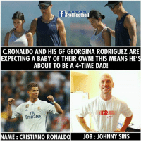 Cristiano Ronaldo is on 🔥🔥: C.RONALDO AND HIS GF GEORGINA RODRIGUEZ ARE  EXPECTING A BABY OF THEIR OWN! THIS MEANS HE'S  ABOUT TO BE A 4-TIME DAD!  FiV  Emirates  NAME: CRISTIANO RONA  JOB: JOHNNY SINS Cristiano Ronaldo is on 🔥🔥