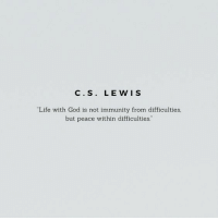"God, Life, and C. S. Lewis: C. S. LEWIS  ""Life with God is not immunity from difficulties  but peace within difficulties."