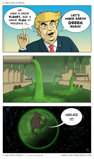 Omg, Tumblr, and Blog: C-SECTION COMICS  WE  HAVE A GREAT  PLANET, AND A  GREAT PLAN TO  PRESERVE IT..  LET'S  MAKE EARTH  GREEN  AGAIN!  フ︶  NAILED  IT!  C-SECTION COMICS  ALL RIGHTS RESERVED ©  WWW.CSECTIONCOMICS.COM omg-images:  Make earth green again!