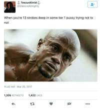 Blackpeopletwitter, Grandma, and Pussy: C TeezusKhristf  @GleezusAlmighty  When you're 13 strokes deep in some tier 1 pussy trying not to  nut  11:40 AM Mar 25, 2017  1,305 RETWEETS  1,422 LIKES <p>&ldquo;Thinking of you grandma..&rdquo; (via /r/BlackPeopleTwitter)</p>