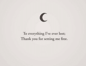 Setting: C  To everything I've ever lost;  Thank you for setting me free.