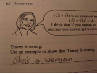 ~dad: (c) Tracey says  2 N8) is an irrational nu  I think that if you square an  number you always get a ratio  Tracey is wrong.  Use an example to show that Tracey is wrong.  Shes a. Women....................... ~dad