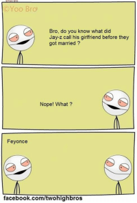 Yoo Bro: (C Yoo Bro  Bro, do you know what did  Jay-z call his girlfriend before they  got married  Nope! What  Fey once  facebook.com/twohig  ros