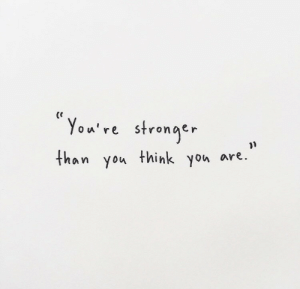 Think, You, and Stronger Than You: (C  You're stronger  than you think you are.