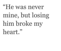 """Heart, Never, and Mine: C5  """"He was never  mine, but losing  him broke my  heart.""""  05"""