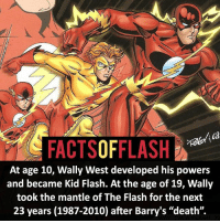 "Batman, Facts, and Memes: ca  FACTSOFFLASH  At age 10, Wally West developed his powers  and became Kid Flash. At the age of 19, Wally  took the mantle of The Flash for the next  23 years (1987-2010) after Barry's ""death"". ⚡️⚡️ - When people say Wally doesn't have the experience - My other IG Accounts @facts_of_heroes @webslingerfacts @yourpoketrivia ⠀⠀⠀⠀⠀⠀⠀⠀⠀⠀⠀⠀⠀⠀⠀⠀⠀⠀⠀⠀⠀⠀⠀⠀⠀⠀⠀⠀⠀⠀⠀⠀⠀⠀ ⠀⠀------------------------ blackflash lindapark batman johnfox maxmercury impulse inertia professorzoom danielwest godspeed savitar flashcw theflash hunterzolomon therogues flashcw justiceleague wallywest eobardthawne grantgustin ezramiller like4like batmanvsuperman bartallen zoom flash barryallen youngjustice jaygarrick"