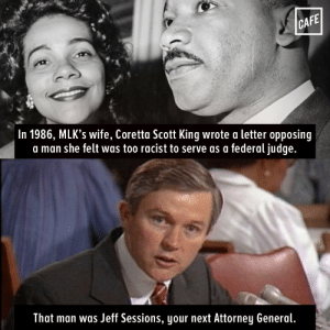America, Coretta Scott King, and Google: CA  In 1986, MLK's wife, Coretta Scott King wrote a letter opposing  a man she felt was too racist to serve as a federal judge.  That man was Jeff Sessions, your next Attorney General. yupyupppippi: melaninmadnesss:   hierothegreat: look @ america  What the actual fuck   Here's a Washington Post article about the letter: https://www.google.com/amp/s/www.washingtonpost.com/amphtml/news/powerpost/wp/2017/01/10/read-the-letter-coretta-scott-king-wrote-opposing-sessionss-1986-federal-nomination/
