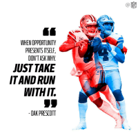 Memes, Run, and Opportunity: Ca  WHEN OPPORTUNITY  PRESENTS ITSELF  DON'TASK WHY.  UST TAKE  IT AND RUN  WITHIT  DAK PRESCOTT #MondayMotivation https://t.co/wuVJQQ1kdy