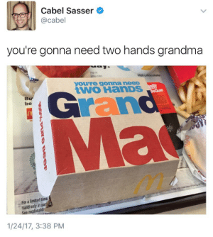 Grandma, McDonalds, and Limited: Cabel Sasser  @cabel  you're gonna need two hands grandma  yourre gonna neeD  tWO HanDs  be  For a limited time  Valid only at par  mcdonalds  1/24/17, 3:38 PM