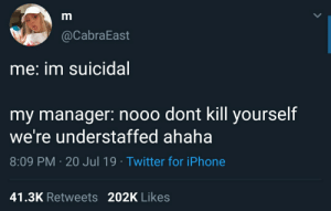 Iphone, Twitter, and Irl: @CabraEast  me: im suicidal  my manager: nooo dont kill yourself  we're understaffed ahaha  8:09 PM 20 Jul 19 Twitter for iPhone  41.3K Retweets 202K Likes me_irl