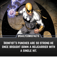 Memes, Thank You, and Help: CaDAILYCOMICFACTS  IRONFIST'S PUNCHES ARE SO STRONG HE  ONCE BROUGHT DOWN A HELICARRIER WITH  A SINGLE HIT Hey guys this is our new fact layout (finally). It's what we wanted to do for 100k but we got behind on it. Also I added @entertainfacts to the page to help me give you guys more content! Thank you guys for sticking around 👍
