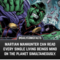 Wow. His powers are straight FIRE... • dccomics detectivecomics comics dccomicheroes dccomicvillains hero villain heroes villains justiceleague unitethe7 dccomicstudios dccu dccomicfacts dailycomics comic comicfacts dailycomicfacts martianmanhunter: CaDAILYCOMICFACTS  MARTIAN MANHUNTER CAN READ  EVERY SINGLE LIVING BEINGS MIND  ON THE PLANET SIMULTANEOUSLY. Wow. His powers are straight FIRE... • dccomics detectivecomics comics dccomicheroes dccomicvillains hero villain heroes villains justiceleague unitethe7 dccomicstudios dccu dccomicfacts dailycomics comic comicfacts dailycomicfacts martianmanhunter