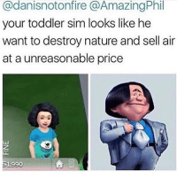 Cadanisnotonfire @Amazing Phil  your toddler sim looks like he  want to destroy nature and sell air  at a unreasonable price  31,990 BOYY IM