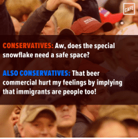 Seriously, who gets triggered by a commercial?: CAFE  CONSERVATIVES:  Aw, does the special  snowflake need a safe space?  ALSO CONSERVATIVES:  That beer  commercial hurt my feelings by implying  that immigrants are people too! Seriously, who gets triggered by a commercial?