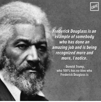 Memes, Frederick Douglass, and 🤖: CAFE  Frederick Douglass is an  example of somebody  who has done an  amazing job and is being  recognized more and  more, I notice.  Donald Trump,  who 100% has no idea who  Frederick Douglass is We're almost positive Donald Trump thinks Frederick Douglass is a living person.
