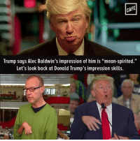 "He gets mad at an actor for impersonating him. He gets mad at a union leader for calling him out on his lies. But he has no problem making fun of those with disabilities.: CAFE  Trump says Alec Baldwin's impression of him is ""mean-spirited.""  Let's look back at Donald Trump's impression skills. He gets mad at an actor for impersonating him. He gets mad at a union leader for calling him out on his lies. But he has no problem making fun of those with disabilities."