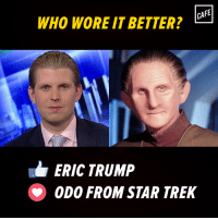 Eric Trump, Memes, and Star Trek: CAFE  WHO WOREIT BETTER?  ERIC TRUMP  ODO FROM STAR TREK Tough call.
