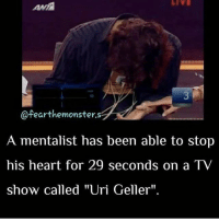 "Memes, Videos, and Heart: cafearthemonster.s  A mentalist has been able to stop  his heart for 29 seconds on a TV  show called ""Uri Geller"". If you haven't already, please go watch my videos on @haunted.videos"
