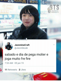 Fire, Random, and Dia: CAHOURPEN  24  STS  RANDOM  MOMENTS  JeonmineCraft  @JeonGkook  sabado e dia de pega molier e  joga muito fre fire  7:53 AM 05 jan 19  11 Retweets 2 Likes