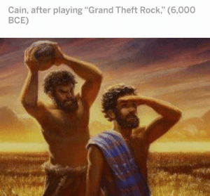 "Video games have been causing violence since the dawn of time. https://t.co/4SfVbZ862C: Cain, after playing ""Grand Theft Rock,"" (6,000  ВСЕ) Video games have been causing violence since the dawn of time. https://t.co/4SfVbZ862C"