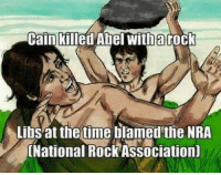 *Eye roll.* -- Check out Our 2nd Amendment Apparel: http://goo.gl/YQERIk: Cain killed Abel witharock  Libs at the time blamed the NRA  National RockAssociation) *Eye roll.* -- Check out Our 2nd Amendment Apparel: http://goo.gl/YQERIk