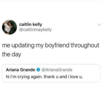 Ariana Grande, Bae, and Crying: caitlin kelly  @caitlinmaykelly  me updating my boyfriend throughout  the day  Ariana Grande@ArianaGrande  hi i'm crying again. thank u and i love u. If you're my bae... this is what you get